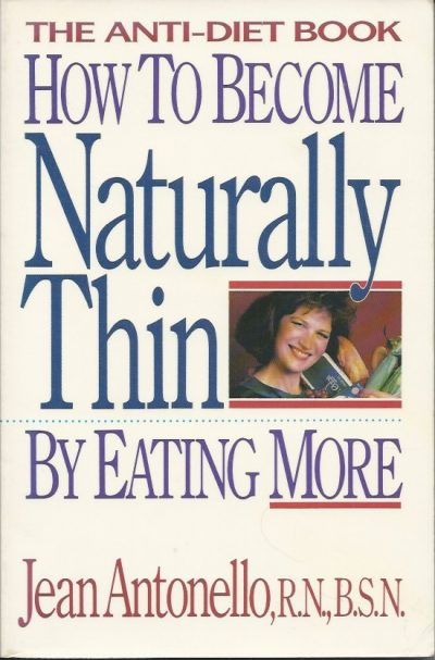 How to become naturally thin by eating more the anti diet book Jean Antonello 0962535109 9780962535109
