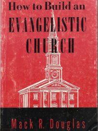 How to build an evangelistic church Mack R Douglas
