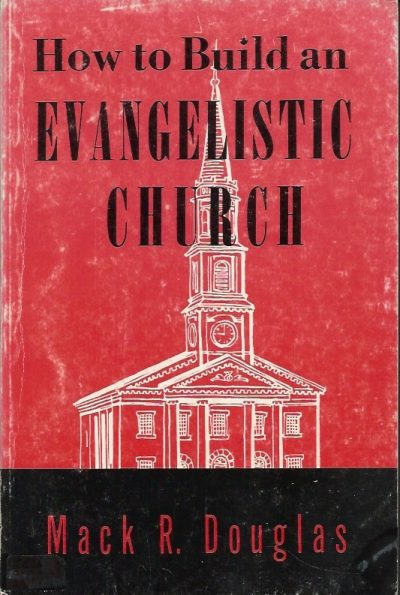 How to build an evangelistic church Mack R Douglas