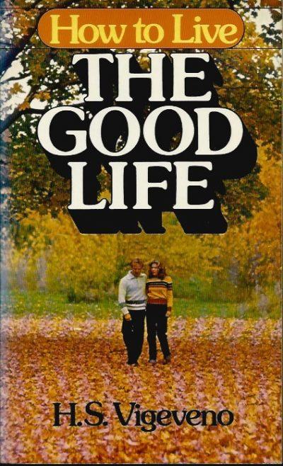 How to live the good life H S Vigeveno 0890813019 9780890813010
