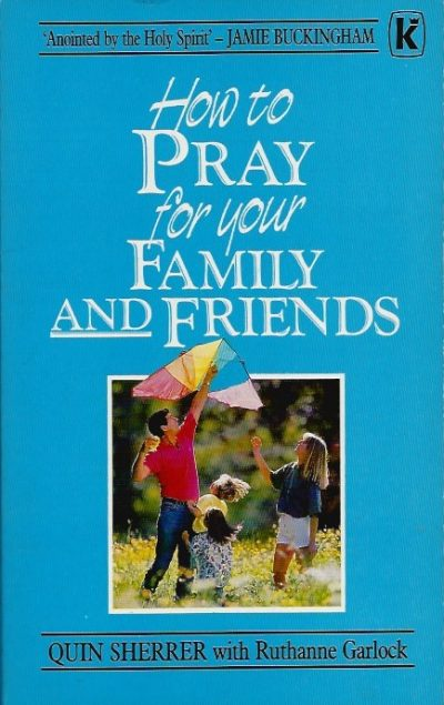 How to pray for your family and friends Quin Sherrer with Ruthanne Garlock 0860658899 9780860658894