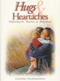 Hugs heartaches celebrating the mysteries of motherhood Caroline Ferdinandsen 0781434769 9780781434768