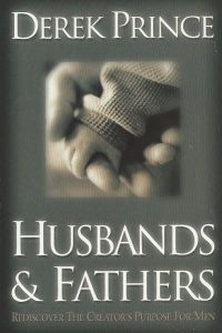 Husbands And Fathers Re Discover The Creators Purpose For Men Derek Prince 1852402733 9781852402730