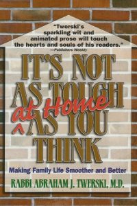 Its not as tough at home as you think making family life smoother and better Abraham J Twerski 157819475X 9781578194759