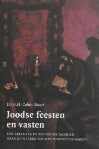 Joodse feesten en vasten een reis over de zee van de Talmoed naar de wereld van het Nieuwe Testament G H Cohen Stuart 9025953565 9789025953560