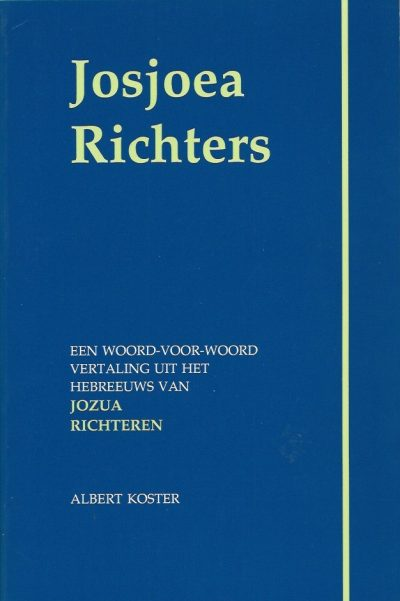 Josjoea Richters een woord voor woord vertaling uit het Hebreeuws van de boeken Jozua en Richteren met twee appendices Albert Koster 9057330091 9789057330094