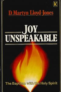 Joy unspeakable the baptism with the Holy Spirit D Martyn Lloyd Jones 0860653161 9780860653165