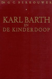 Karl Barth en de Kinderdoop Dr G C Berkouwer