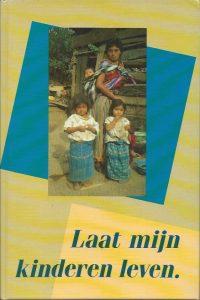 Laat mijn kinderen leven impressies uit vijf ontwikkelingslanden Gerdien Post Dankers 9033106124 9789033106125