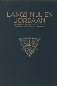 Langs Nijl en Jordaan reisindrukken uit Egypte en Palestina R E van Arkel G P Marang en A Noordtzij 1926