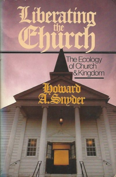 Liberating the church the ecology of church and kingdom Howard A Snyder 0877843856 9780877843856