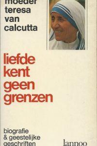 Liefde kent geen grenzen biografie en geestelijke geschriften moeder Teresa van Calcutta 9020906488 9789020906486
