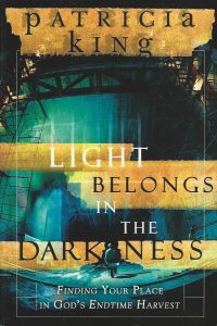 Light Belongs in the Darkness Finding Your Place in Gods Endtime Harvest Patricia King 0768494613 9780768422917