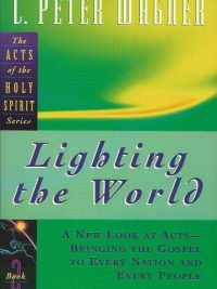 Lighting the world a new look at acts Gods handbook for world evangelism C Peter Wagner 0830717218 9780830717217