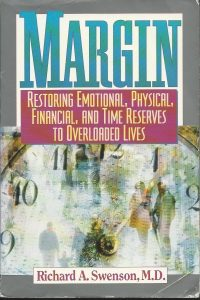 Margin restoring emotional physical financial and time reserves to overloaded lives Richard A Swenson 0891098887 9780891098881