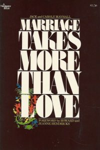 Marriage takes more than love Jack and Carole Mayhall 0891094261 9780891094265