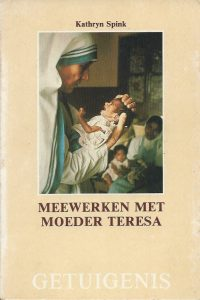 Meewerken met Moeder Teresa Kathryn Spink Stichting Getuigenis van Gods Liefde 1988