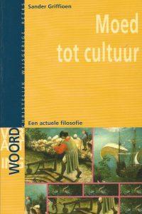 Moed tot cultuur een actuele filosofie Sander Griffioen 9058811298 9789058811295