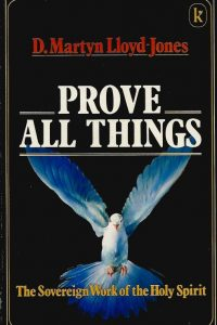 Prove all things the sovereign work of the Holy Spirit D Martyn Lloyd Jones 0860653692 9780860653691