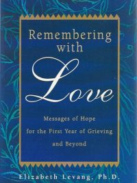 Remembering with love messages of hope for the first year of grieving and beyond Elizabeth Levang Sherokee Ilse 0925190861 9780925190864