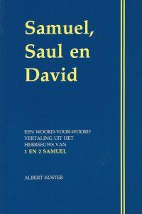 Samuel Saul en David een woord voor woord vertaling uit het Hebreeuws van de boeken 1 en 2 Samuel met twee appendices Albert Koster 9080096156 9789080096158