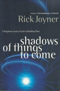 Shadows Of Things To Come A Prophetic Look At Gods Unfolding Plan Rick Joyner 0785267840 9780785267843