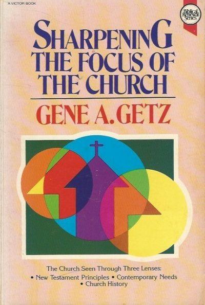 Sharpening the focus of the church Gene A Getz 0896933938 9780896933934