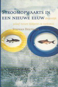 Stroomopwaarts in een nieuwe eeuw christelijk geloof tussen tijdgeest en toekomst Stephan Holthaus 9050309887 9789050309882