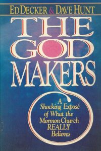 The God Makers a Shocking Expose of What the Mormon Church Really Believes Ed Decker and Dave Hunt 0890814023 9780890814024