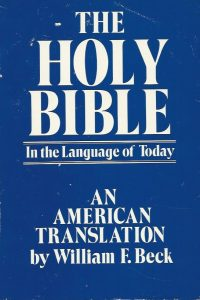 The Holy Bible in the language of today An American translation by William F Beck 0879810823 9780879810825