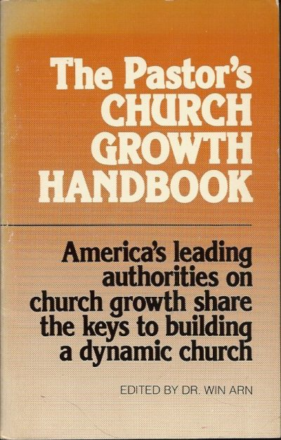 The Pastors church growth handbook Americas leading authorities on church growth share the keys to building a dynamic church edited by dr Win Arn 0934408009 9780934408004
