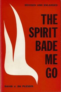 The Spirit bade me go the astounding move of God in the denominational churches David J du Plessis 1963