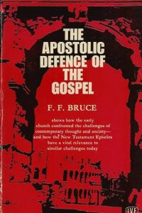 The apostolic defence of the Gospel Christian apologetic in the New Testament F F Bruce IVF Pocketbook 1970