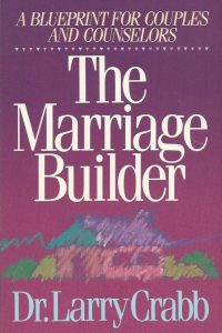 The marriage builder a blueprint for couples and counselors Lawrence J Crabb 0310225817 9780310225812