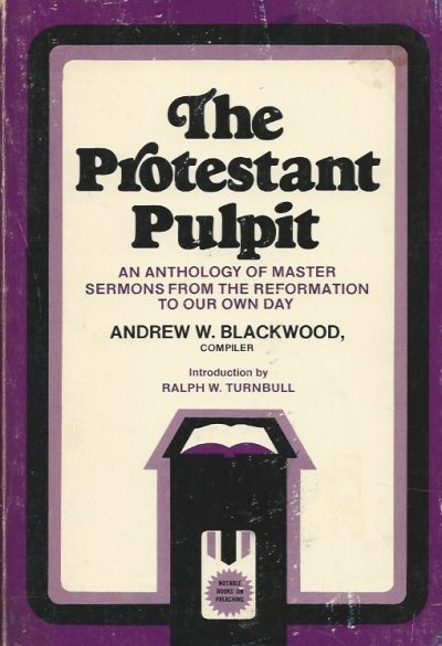 The protestant pulpit an anthology of master sermons from the Reformation to our own day Andrew Watterson Blackwood 0801007224 9780801007224