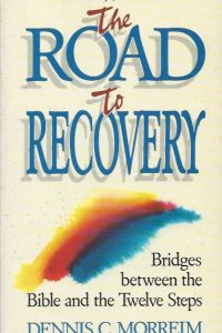 The road to recovery Bridges between the Bible and the twelve steps Dennis C Morreim 0806624566 9780806624563