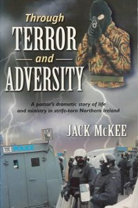 Through terror and adversity a pastors dramatic story of life and ministry in strife torn Northern Ireland Jack McKee 0954220609 9780954220600