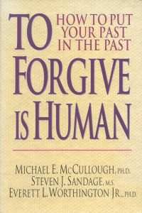 To forgive is human how to put your past in the past Michael E McCullough Steven J Sandage Everett L Worthington 0830816836 9780830816835