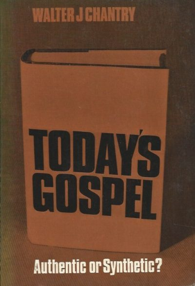 Todays gospel authentic or synthetic Walter J Chantry Banner of Truth Trust Rep 1972