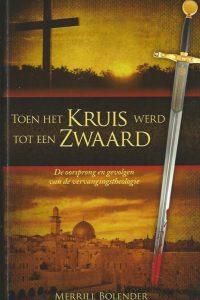 Toen het Kruis werd tot een zwaard De oorsprong en gevolgen van de vervangingstheologie Merrill Bolender