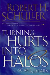 Turning hurts into halos and scars into stars Robert Harold Schuller 0785270310 9780785270317