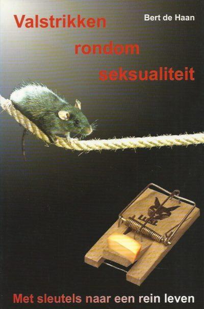 Valstrikken rondom seksualiteit met sleutels naar een rein leven Bert de Haan 9090171770 9789090171777