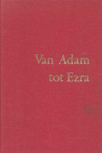 Van Adam tot Ezra Israels geschiedenis in Bijbelse tijd D Hausdorff 3e druk 1975