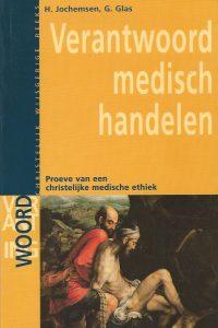 Verantwoord medisch handelen Proeve van een christelijke medische ethiek H Jochemsen G Glas 9789060649336 9060649338 9789060649329 906064932X