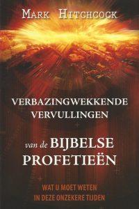 Verbazingwekkende vervullingen van de bijbelse profetieen wat u moet weten in deze onzekere tijden Mark Hitchcock 906451142X 9789064511424