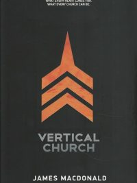Vertical Church What Every Heart Longs For What Every Church Can Be James MacDonald 143470372X 9781434703729