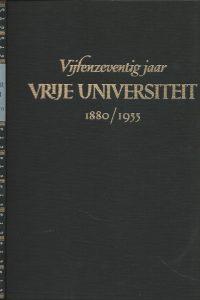 Vijfenzeventig jaar Vrije Universiteit 1880 1955 gedenkboek bij het vijf en zeventig jarig bestaan der Vrije Universiteit te Amsterdam Dr J Roelink