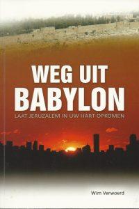 Weg uit Babylon laat Jeruzalem in uw hart opkomen Wim Verwoerd 9081881507 9789081881500