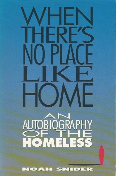 When Theres No Place Like Home An Autobiography of the Homeless Noah Snider 0840733240 9780840733245