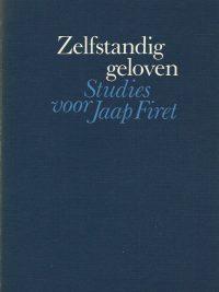 Zelfstandig geloven studies voor Jaap Firet F H Kuiper J J van Nijen J C Schreuder 9024252822 9789024252824